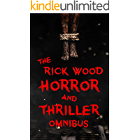 The Rick Wood Horror and Thriller Omnibus: Three Non-Stop Horror Thriller Novels
