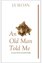 An Old Man Told Me Kindle Edition