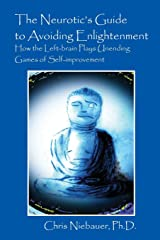 The Neurotic's Guide to Avoiding Enlightenment: How the Left-Brain Plays Unending Games of Self-Improvement Paperback