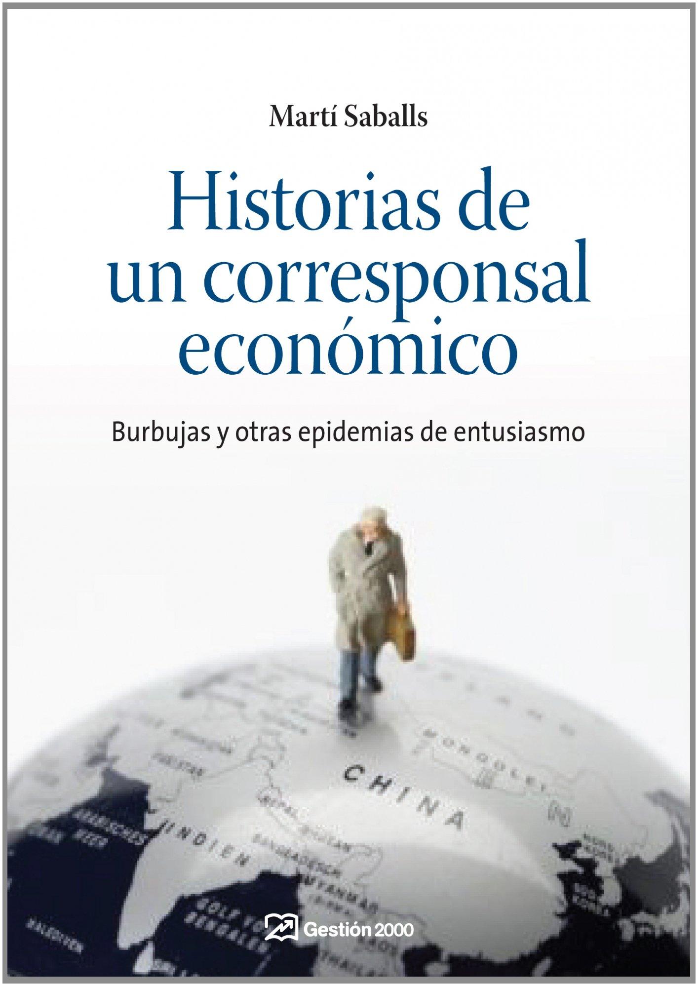 Historias de un corresponsal económico: Burbujas y otras epidemias de entusiasmo: Amazon.es: Marti Saballs: Libros