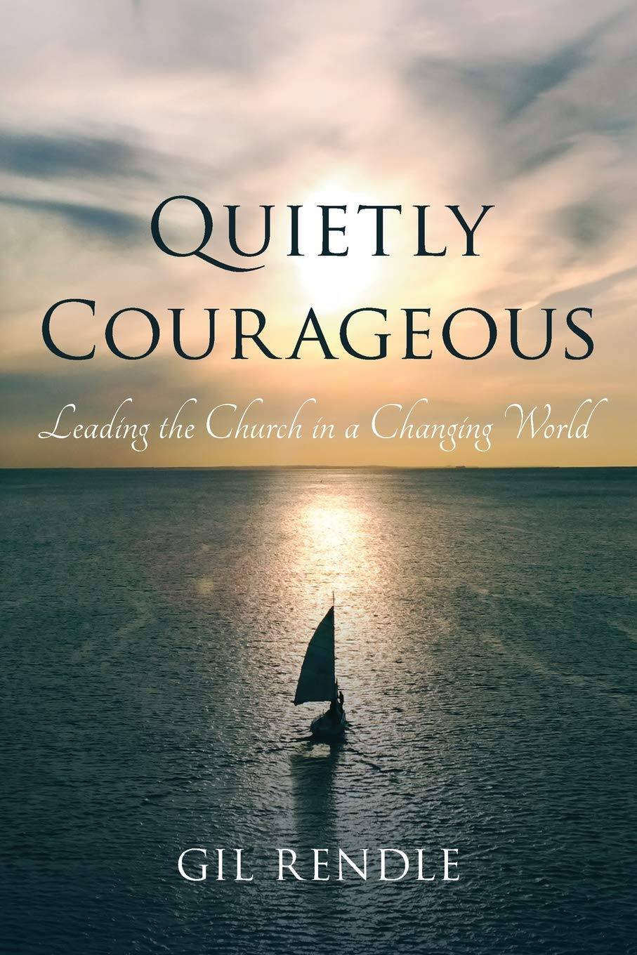 Quietly Courageous: Leading the Church in a Changing World by Rowman & Littlefield Publishers