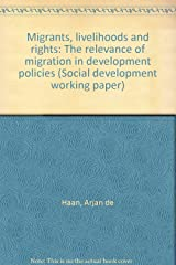 Migrants, livelihoods and rights: The relevance of migration in development policies (Social development working paper) Hardcover