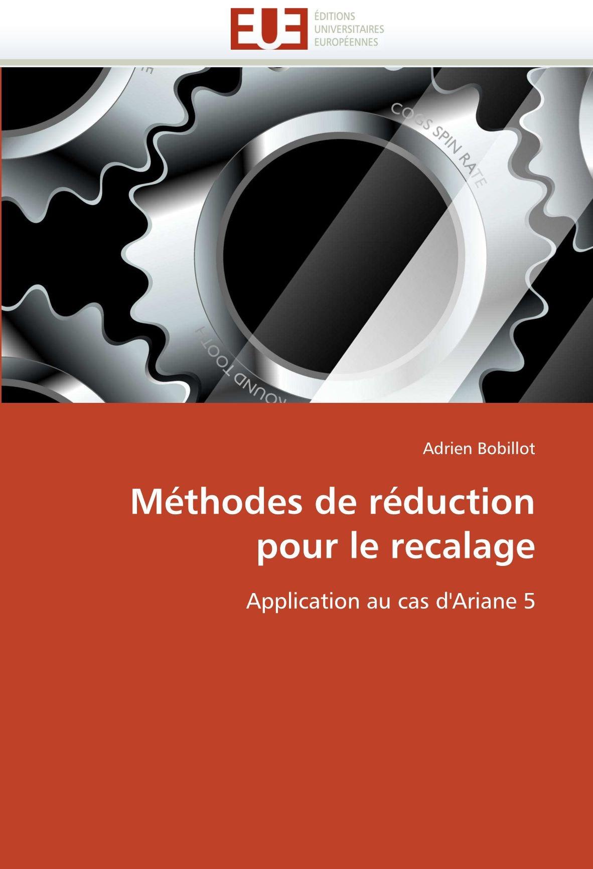 Méthodes de réduction pour le recalage: Application au cas dAriane 5 (Omn.Univ.Europ.) (French Edition) (French) Paperback – September 9, 2010