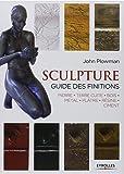 Sculpture : Guide des finitions, Pierre, Terre cuite, Bois, Métal, Plâtre, Résine, Ciment