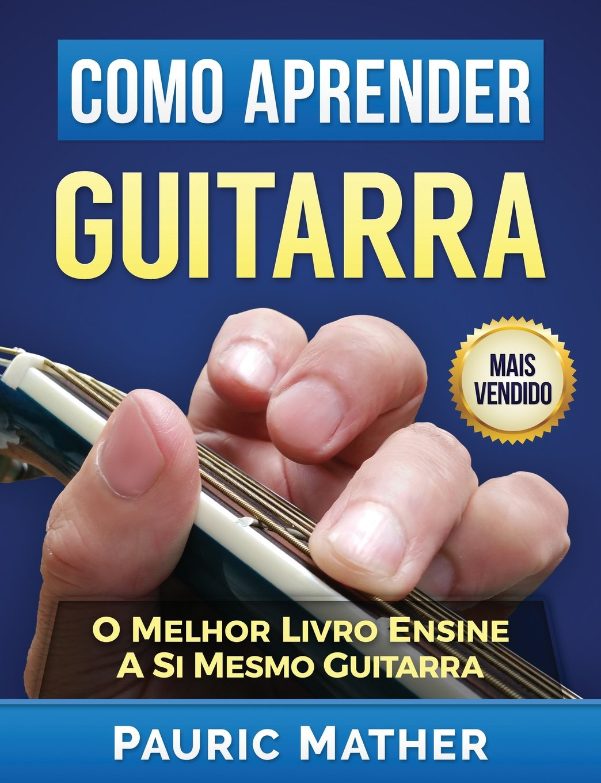Como Aprender Guitarra: O Melhor Livro Ensine A Si Mesmo De ...