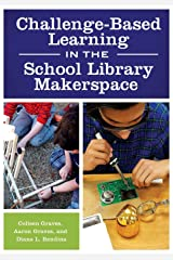 Challenge-Based Learning in the School Library Makerspace Paperback
