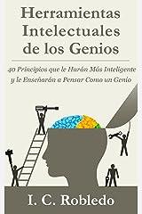 Herramientas Intelectuales de los Genios: 40 Principios que le Harán Más Inteligente y le Enseñarán a Pensar Como un Genio (Domine Su Mente, Transforme Su Vida) (Spanish Edition) Kindle Edition