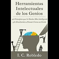 Herramientas Intelectuales de los Genios: 40 Principios que le Harán Más Inteligente y le Enseñarán a Pensar Como un…