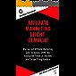 Affiliate Marketing leicht gemacht: Wie Sie mit Affiliate Marketing Geld verdienen, OHNE die häufigsten Fehler zu machen, die Sie am Erfolg hindern