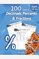 Humble Math - 100 Days of Decimals, Percents & Fractions: Advanced Practice Problems (Answer Key Included) - Converting Numbers - Adding, Subtracting, ... Fractions - Reducing Fractions - Math Drills Paperback