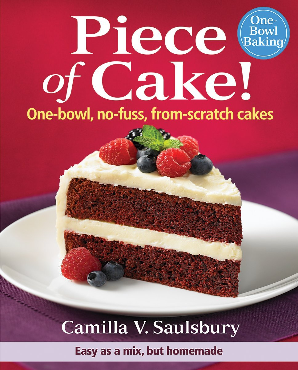 Piece Of Cake One Bowl No Fuss From Scratch Cakes Camilla Saulsbury 9780778802778 Amazon Com Books