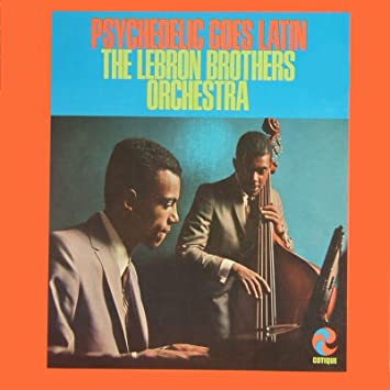 4ba2e0db451 THE LEBRON BROTHERS ORCHESTRA - Psychedelic Goes Latin - Amazon.com Music
