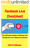 Facebook Live Cheatsheet: The Ultimate Guide to Nailing Your Facebook Live Videos Everytime