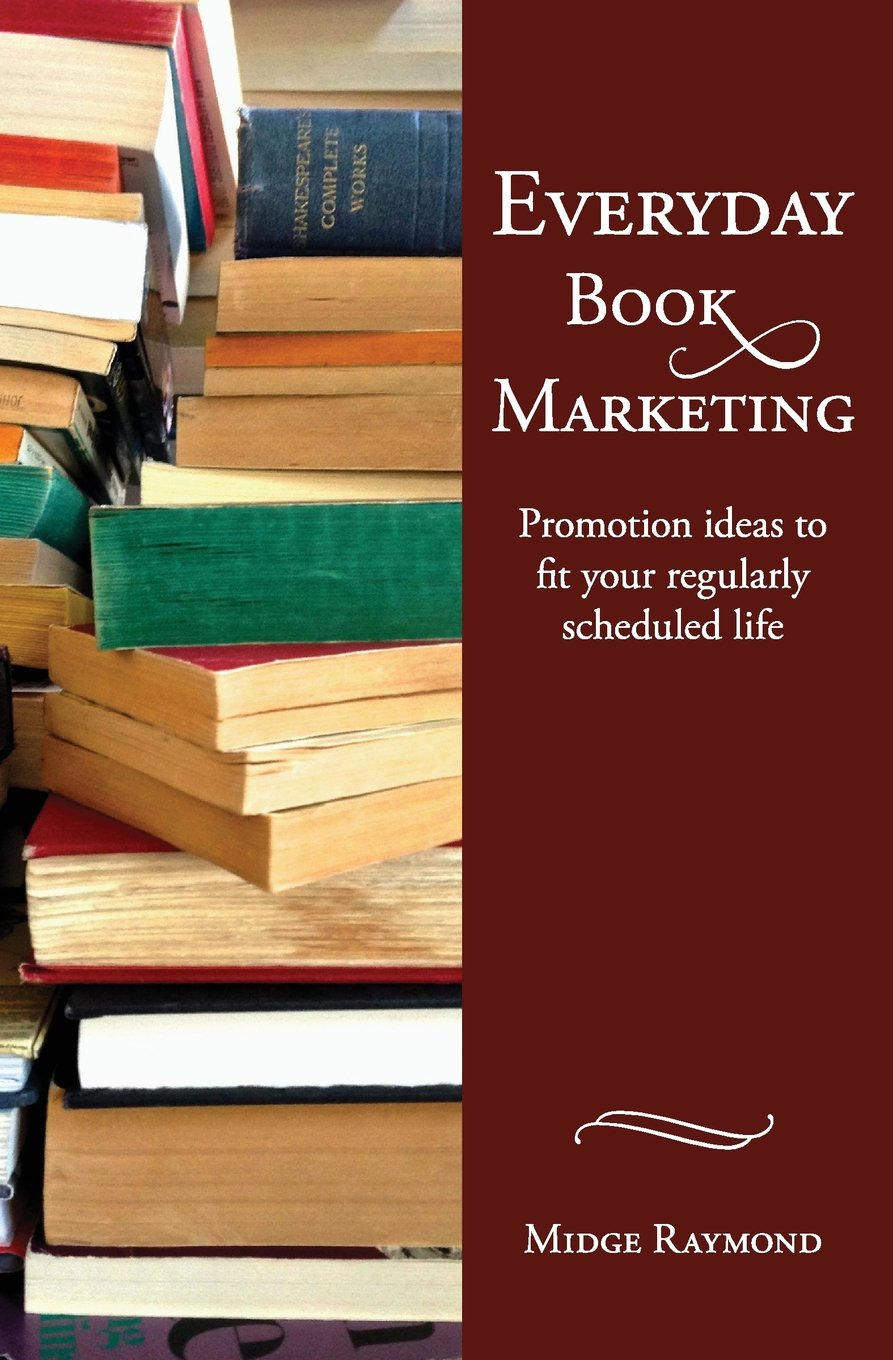 Everyday Book Marketing: Promotion Ideas to Fit Your Regularly Scheduled Life by Ashland Creek Press