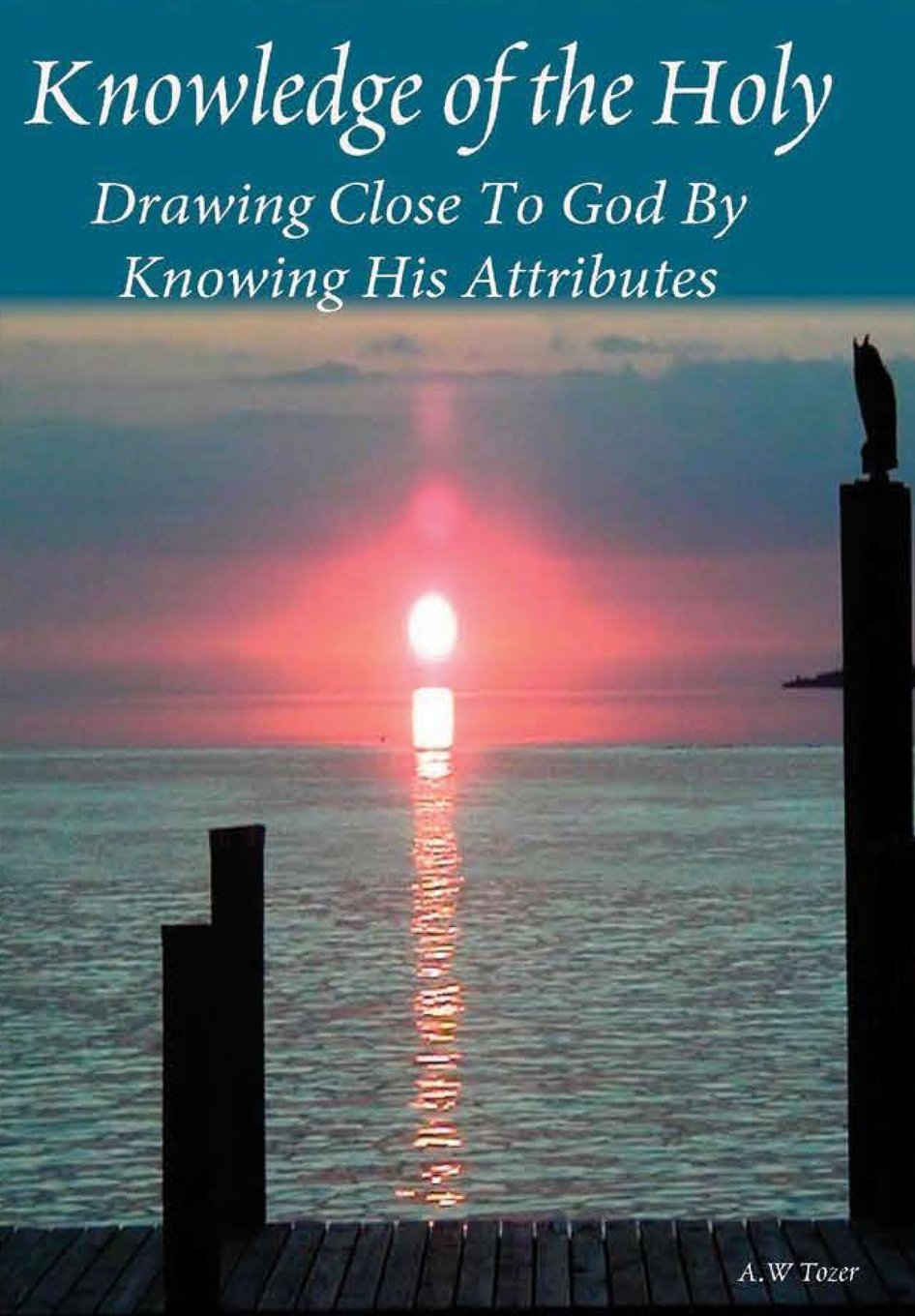 Download Knowledge Of The Holy: Drawing Close To God By Knowing His Attributes PDF