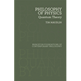 Philosophy of Physics: Quantum Theory (Princeton Foundations of Contemporary Philosophy Book 33)