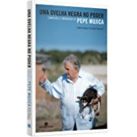 Uma ovelha negra no poder: - Confissões e intimidades de Pepe Mujica