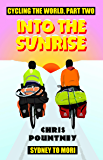 Into the Sunrise: Cycling the World, Part Two: Sydney to Mori (English Edition)