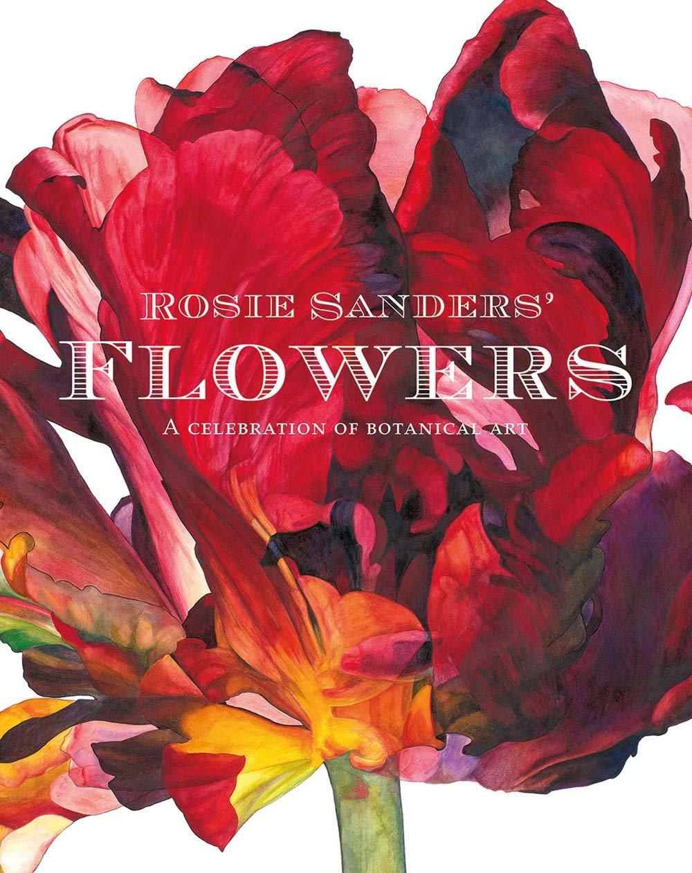 Rosie Sanders Flowers A Celebration Of Botanical Art Sanders