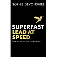Superfast: Lead at speed - Shortlisted for Best Leadership Book at the Business Book Awards