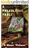 A Paleolithic Fable: Anki Legacies of a Reborn Stone Age Book One: High Fantasy for Young Adults