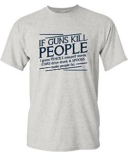 8b053dcf Guns Kill People, Pencils Miss Spell Words Gift Idea Political Funny T- Shirts
