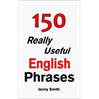 150 Really Useful English Phrases: For Intermediate Students Wishing to Advance. (English Edition)