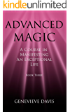 Advanced Magic: A Course in Manifesting an Exceptional Life (Book 3) (English Edition)