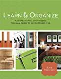 Learn to Organize: A Professional Organizer's Tell-All Guide to Home Organizing