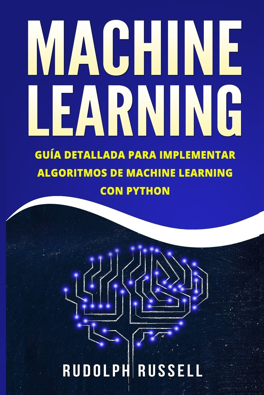MACHINE LEARNING: Guia Paso a Paso Para Implementar Algoritmos De Machine Learning Con Python (Machine Learning en Espanol/ Machine Learning in Spanish) Tapa blanda – 8 jun 2018 Rudolph Russell 1720933685