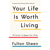 Your Life Is Worth Living: 50 Lessons to Deepen Your Faith