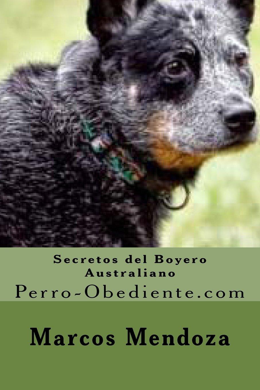 Read Online Secretos del Boyero Australiano: Perro-Obediente.com (Spanish Edition) pdf