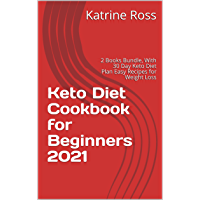 Keto Diet Cookbook for Beginners 2021: 2 Books Bundle, With 30 Day Keto Diet Plan Easy Recipes for Weight Loss (English…