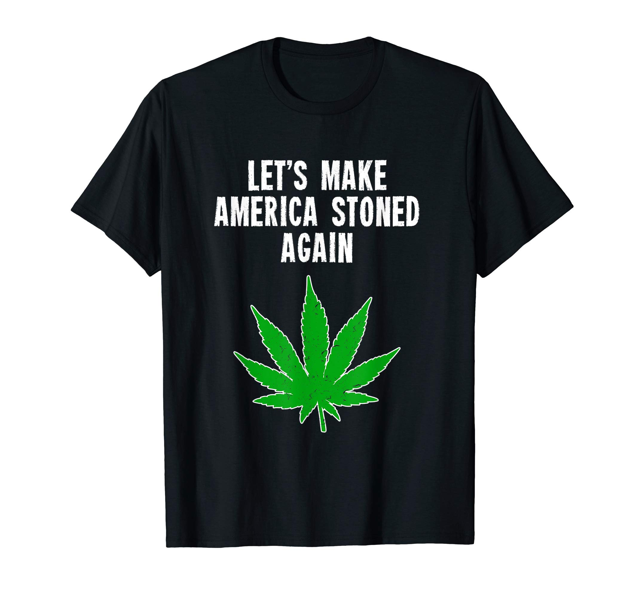 Let's Make America Stoned Again Cannabis Weed T-Shirt