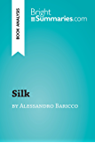 Silk by Alessandro Baricco (Book Analysis): Detailed Summary, Analysis and Reading Guide (BrightSummaries.com) (English Edition)