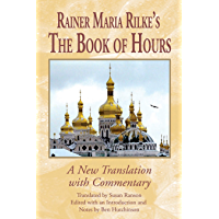 Rainer Maria Rilke's The Book of Hours: A New Translation with Commentary (Studies in German Literature Linguistics and Culture)