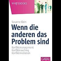Wenn die anderen das Problem sind: Konfliktmanagement, Konfliktcoaching, Konfliktmediation (Whitebooks) (German Edition)