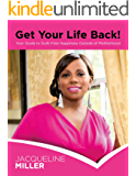Get Your Life Back!: Your Guide to Guilt-Free Happiness Outside of Motherhood