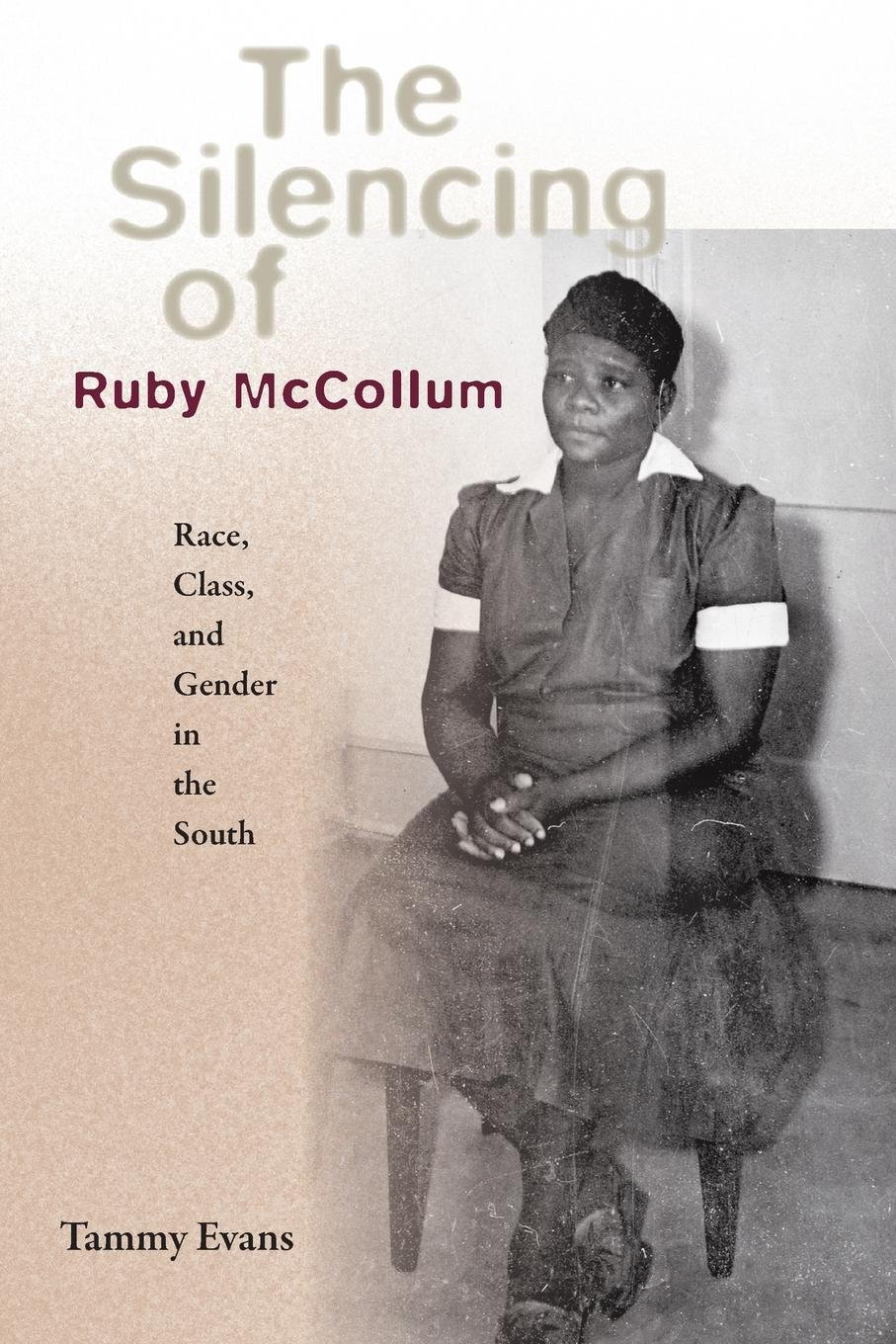 Read Online The Silencing of Ruby McCollum: Race, Class, and Gender in the South ebook