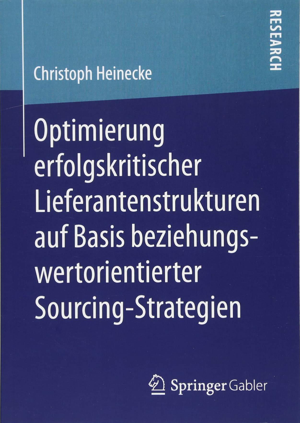 Optimierung erfolgskritischer Lieferantenstrukturen auf Basis beziehungswertorientierter Sourcing-Strategien Taschenbuch – 4. Dezember 2017 Christoph Heinecke Springer Gabler 3658196734 Wirtschaft