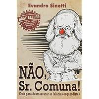 Não, Sr. Comuna! Guia Para Desmascarar as Falácias Esquerdistas