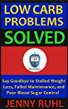 Low Carb Problems Solved: Say Goodbye to Stalled Weight Loss, Failed Maintenance, and Poor Blood Sugar Control (Blood Sugar 101 Short Reads Book 2)