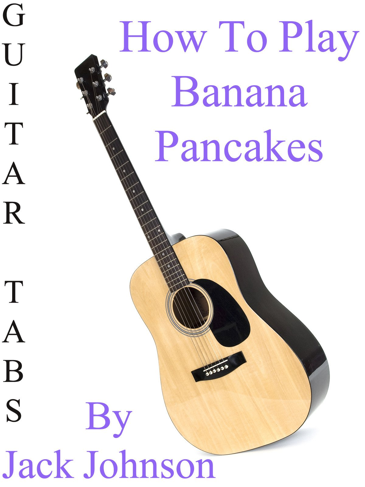 Amazon How To Play Banana Pancakes By Jack Johnson Guitar