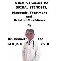 A  Simple  Guide  To  Spinal Stenosis,  Diagnosis, Treatment  And  Related Conditions...