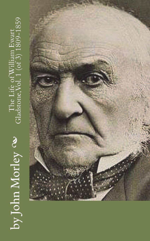 Read Online The Life of William Ewart Gladstone, Vol. 1 (of 3) 1809-1859 pdf epub