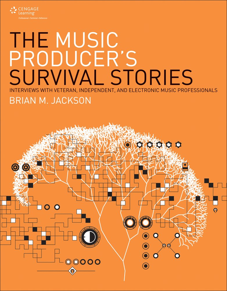 Read Online The Music Producer's Survival Stories: Interviews with Veteran, Independent, and Electronic Music Professionals pdf epub