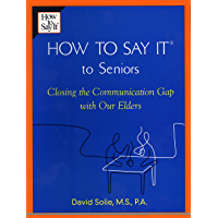 How to Say It® to Seniors: Closing the Communication Gap with Our Elders (English Edition)