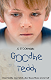 Goodbye Teddy (Dear Teddy A Journal Of A Boy Book 4)