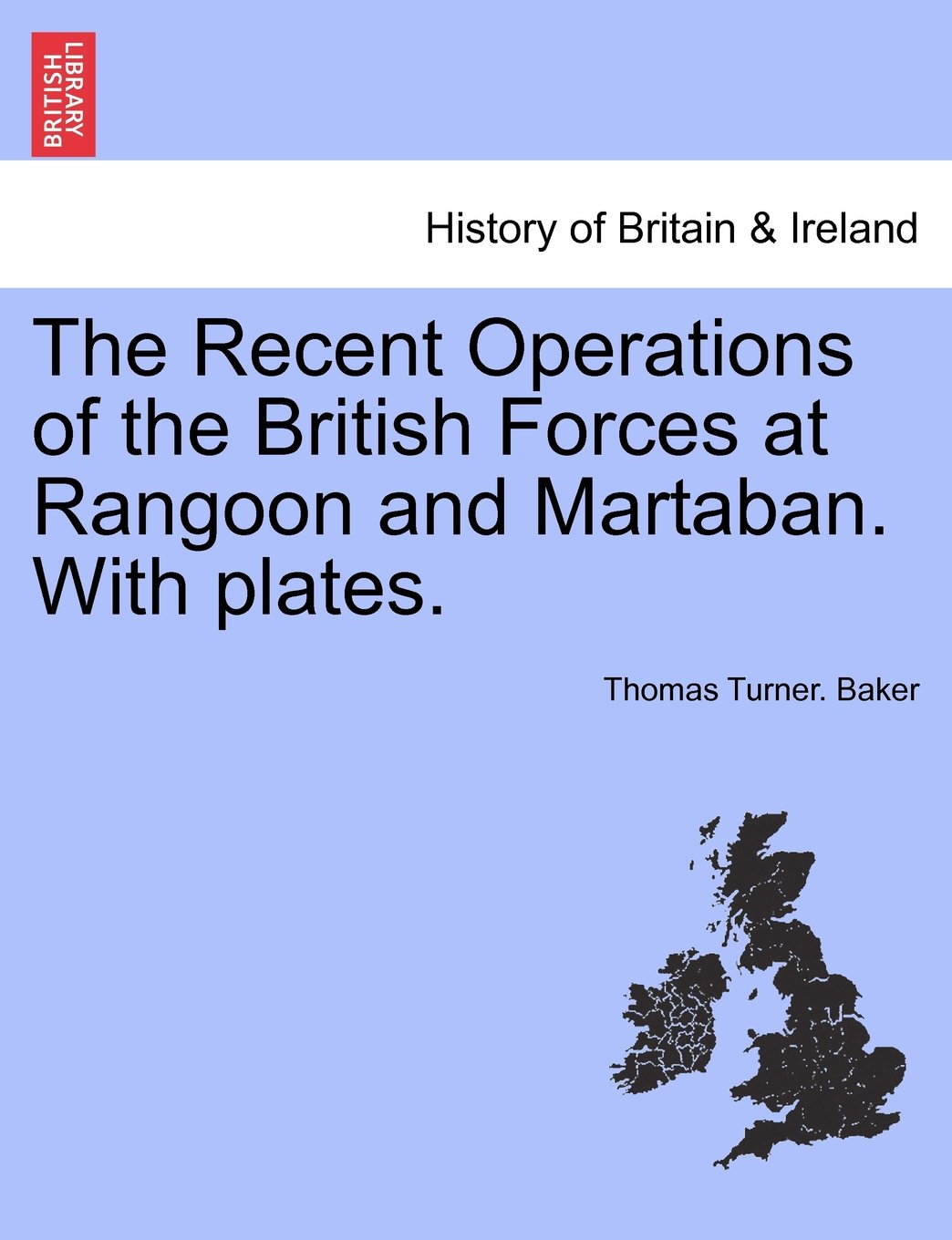 Read Online The Recent Operations of the British Forces at Rangoon and Martaban. With plates. ebook