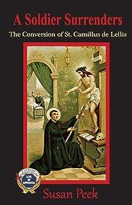 A Soldier Surrenders: The Conversion of Saint Camillus de Lellis (God's Forgotten Friends: Lives of Little-known Saints) (Volume 2)